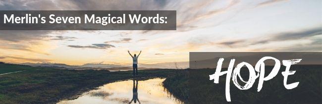 Merlin's Seven Magical Words: Hope