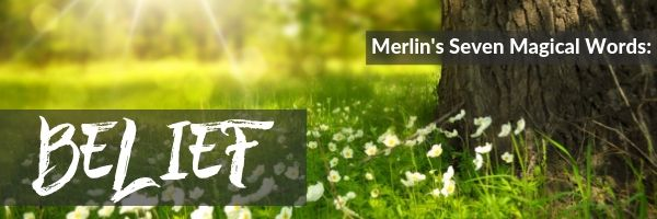 Merlin's Seven Magical Words: Belief
