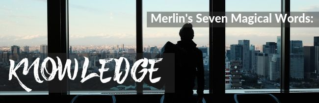 Merlin's Seven Magical Words: Knowledge