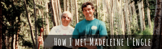 The Crazy Story of How I Met Madeleine L'Engle