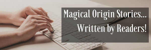 Magical Origin Stories Written by Readers