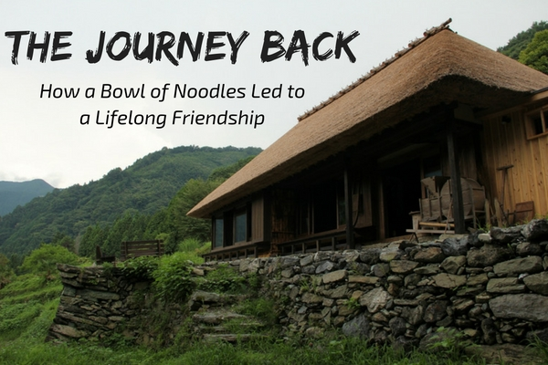 The Journey Back – How a Bowl of Noodles Led to a Lifelong Friendship